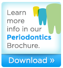 Click on the thumbnail to learn more info in our Periodontics brochure.